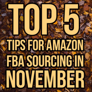 Top 5 Tips for Amazon FBA Sourcing in November