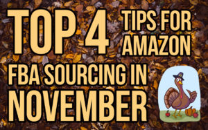 Top 4 Tips for Amazon FBA Sourcing in November