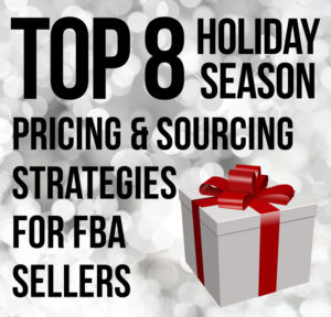 My Top 8 Holiday Season Pricing & Sourcing Strategies for FBA Sellers