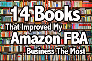 The 14 Books That Improved My Amazon FBA Business The Most