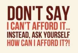 dont-say-i-cant-afford-it-instead-ask-yourself-how-can-i-afford-it-145536
