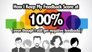 How To Keep a 100% Feedback Rating (even if you get negative feedbacks)