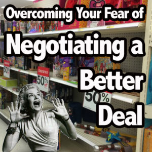 Overcoming Your Fear of Negotiating a Better Deal