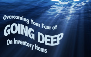 Overcoming Your Fear of Going Deep on Inventory Items