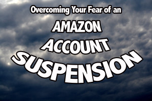 Overcoming Your Fear of an Amazon Account Suspension