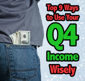The Top 9 Ways to Use Your Q4 Income Wisely
