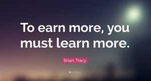 26409-Brian-Tracy-Quote-To-earn-more-you-must-learn-more