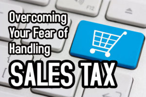 Overcoming Your Fear of Handling Sales Tax