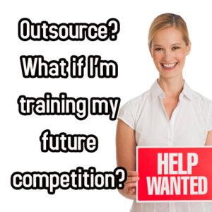 Overcoming Your Fear of Training Your Competition via Outsourcing