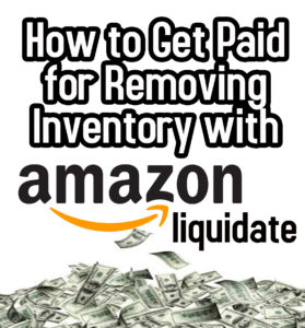 Amazon's Inventory Liquidation Program – How to Get Paid for Removing Inventory From Amazon