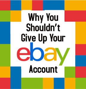 Why You Shouldn't Give Up Your eBay Account