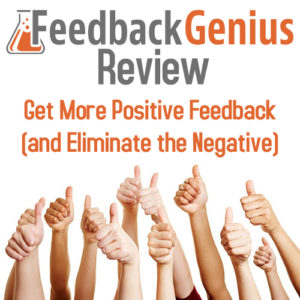 Feedback Genius Review – Get More Positive (and Eliminate Negative) Feedback