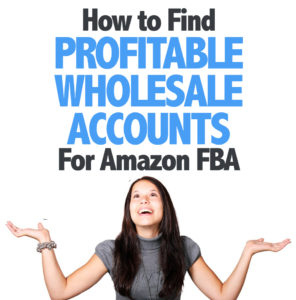 How to Find Profitable Wholesale Accounts For Amazon FBA