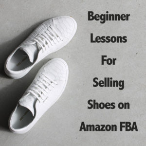 Beginner Lessons For Selling Shoes on Amazon FBA