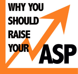Why You Should Consider Raising Your ASP (Average Selling Price)