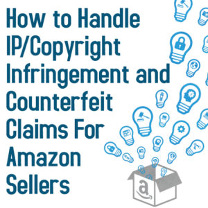 Handling IP/Copyright Infringement and Counterfeit Claims