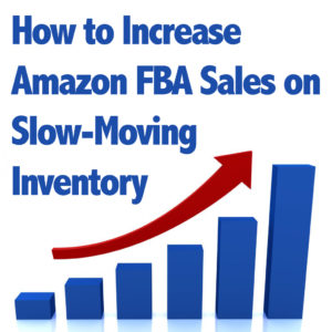 How to Increase Amazon FBA Sales on Slow-Moving Inventory