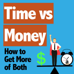 Time vs Money – How to Get More of Both