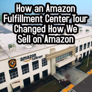 How an Amazon Fulfillment Center Tour Changed How We Sell on Amazon