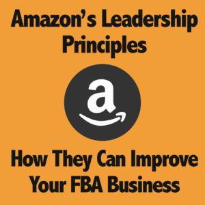 Amazon's Leadership Principles – How They Can Improve Your FBA Business