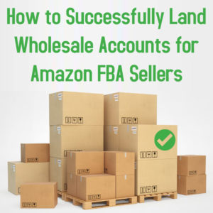 How to Successfully Land Wholesale Accounts for Amazon FBA Sellers