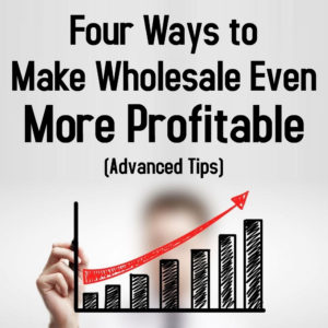 Ways to Make Wholesale Even More Profitable (Advanced Tips)