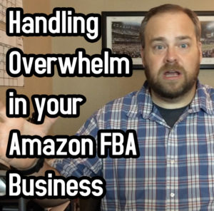 Handling Overwhelm in your Amazon FBA Business