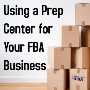 Using a Prep Center for Your Amazon FBA Business