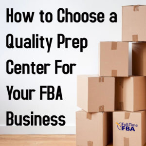 How to Choose a Quality Prep Center For Your Amazon FBA Business