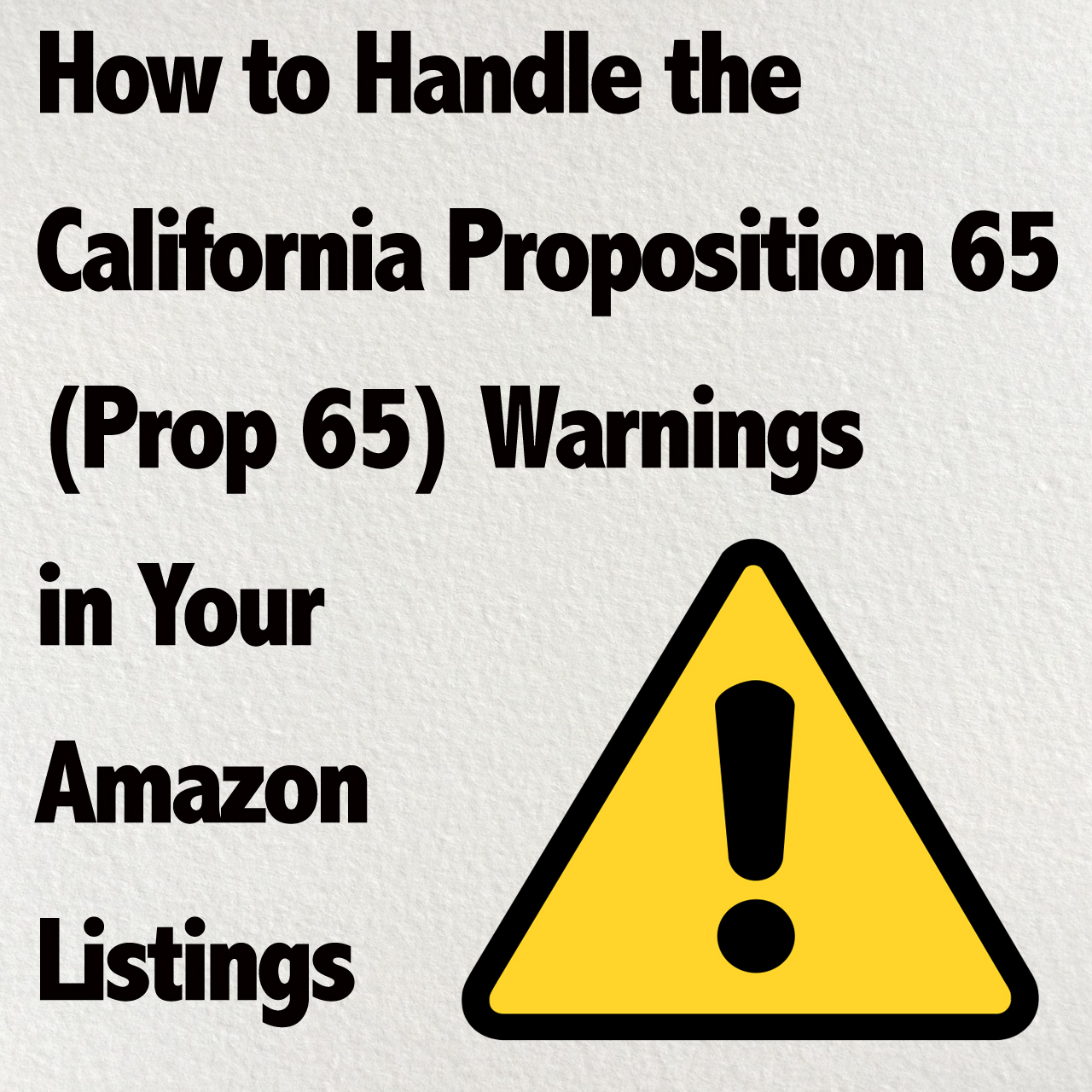 How To Handle California Proposition 65 (Prop 65) Warning